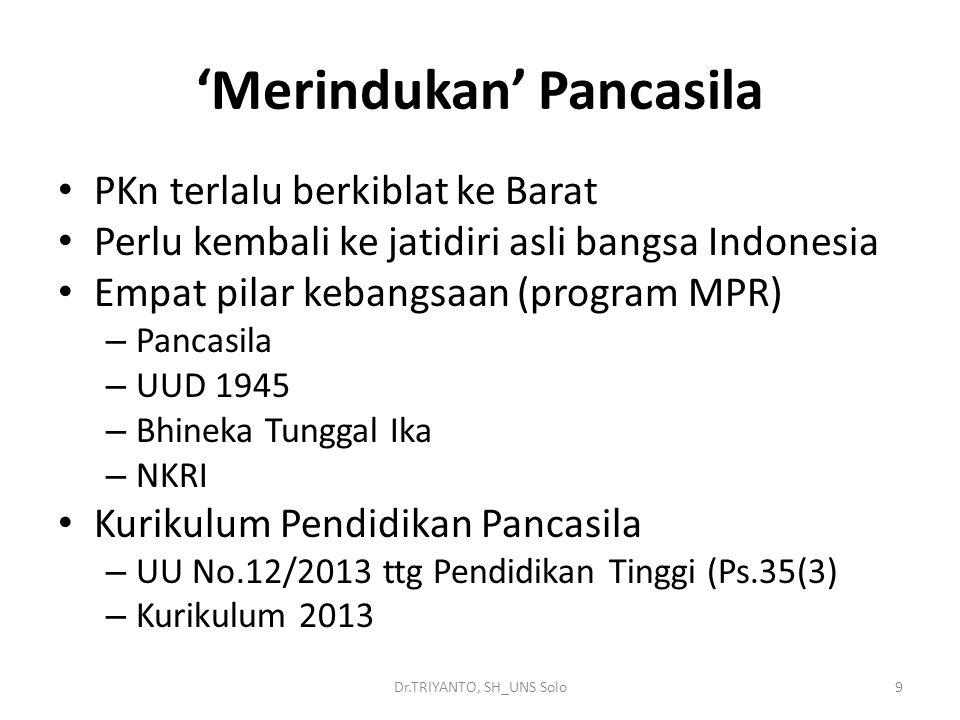Dr.TRIYANTO, SH_UNS Solo9 'Merindukan' Pancasila PKn terlalu berkiblat ke Barat Perlu kembali ke jatidiri asli bangsa Indonesia Empat pilar kebangsaan