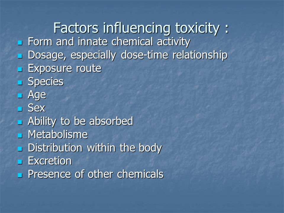 Factors influencing toxicity : Form and innate chemical activity Form and innate chemical activity Dosage, especially dose-time relationship Dosage, e