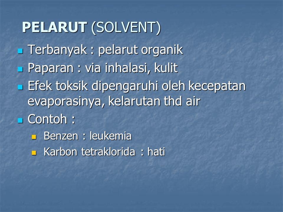 PELARUT (SOLVENT) Terbanyak : pelarut organik Terbanyak : pelarut organik Paparan : via inhalasi, kulit Paparan : via inhalasi, kulit Efek toksik dipe