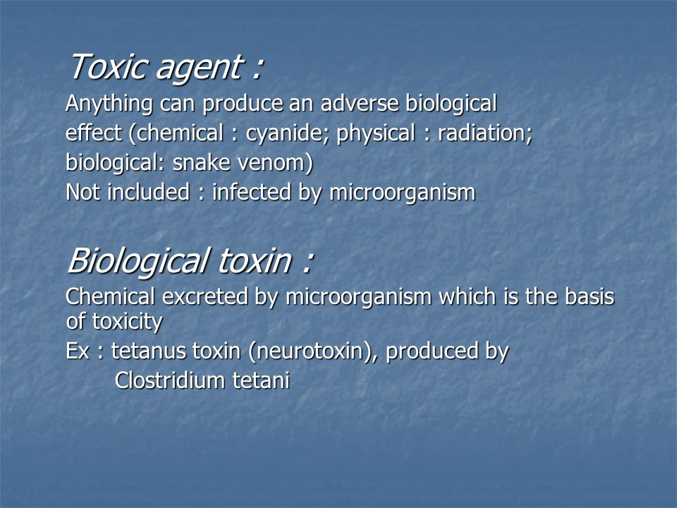 Toxic agent : Anything can produce an adverse biological effect (chemical : cyanide; physical : radiation; biological: snake venom) Not included : inf