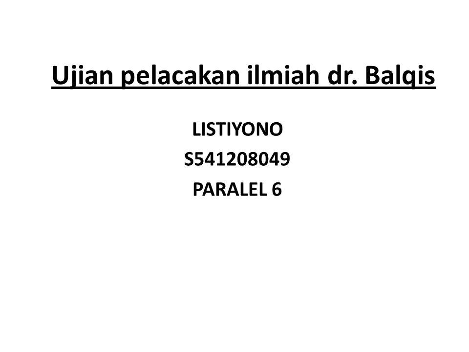 Ujian pelacakan ilmiah dr. Balqis LISTIYONO S541208049 PARALEL 6