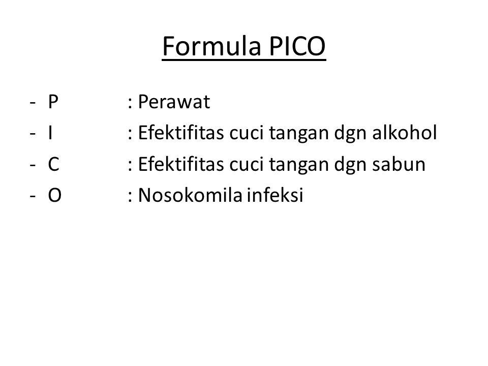 Formula PICO -P: Perawat -I: Efektifitas cuci tangan dgn alkohol -C: Efektifitas cuci tangan dgn sabun -O: Nosokomila infeksi