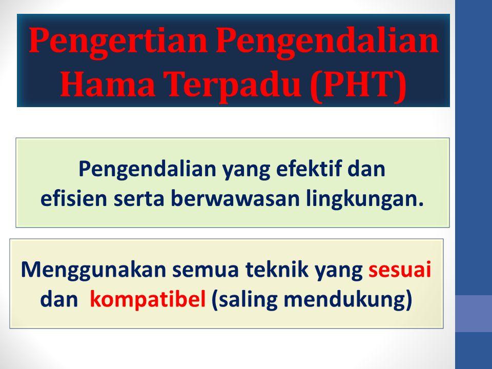 Pengertian Pengendalian Hama Terpadu (PHT) Pengendalian yang efektif dan efisien serta berwawasan lingkungan. Menggunakan semua teknik yang sesuai dan