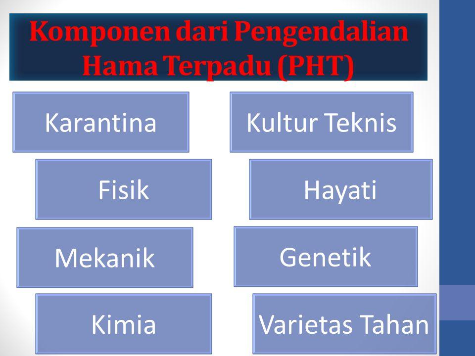 Komponen dari Pengendalian Hama Terpadu (PHT) Karantina Fisik Mekanik KimiaVarietas Tahan Genetik Hayati Kultur Teknis