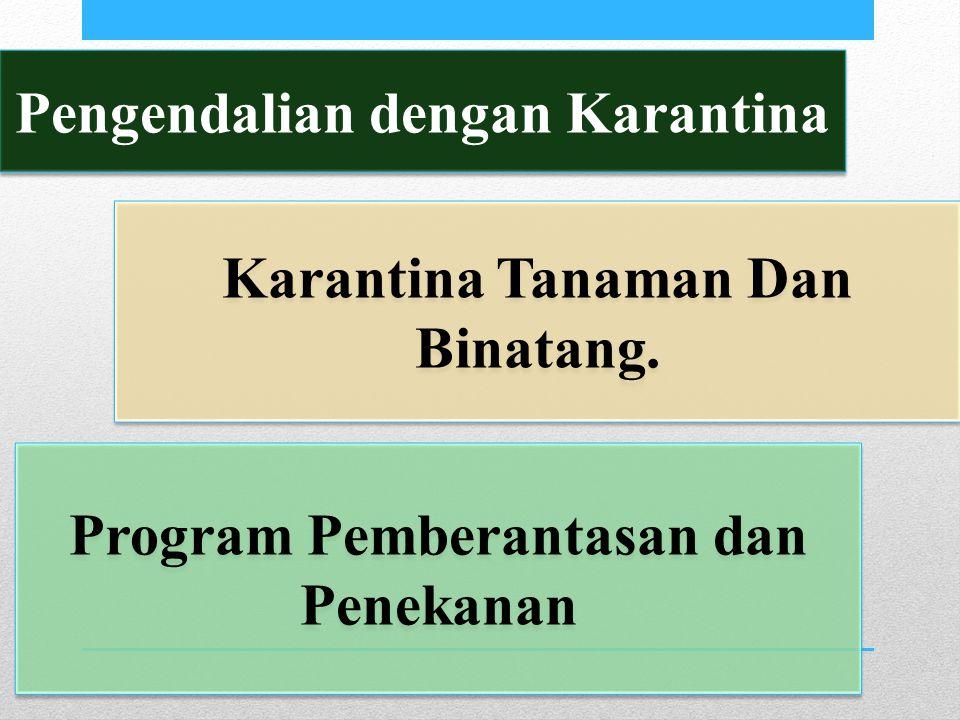 Pengendalian dengan Karantina Program Pemberantasan dan Penekanan Karantina Tanaman Dan Binatang.