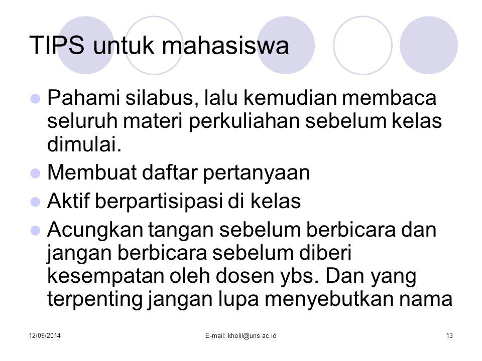 12/09/2014E-mail: kholil@uns.ac.id13 TIPS untuk mahasiswa Pahami silabus, lalu kemudian membaca seluruh materi perkuliahan sebelum kelas dimulai. Memb