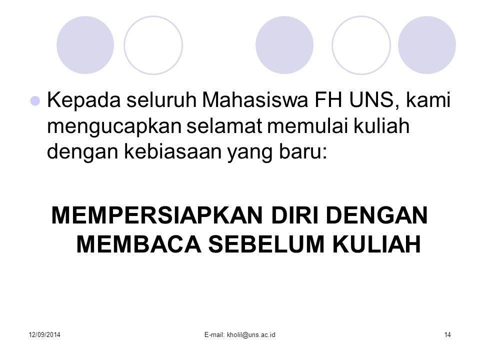 12/09/2014E-mail: kholil@uns.ac.id14 Kepada seluruh Mahasiswa FH UNS, kami mengucapkan selamat memulai kuliah dengan kebiasaan yang baru: MEMPERSIAPKA
