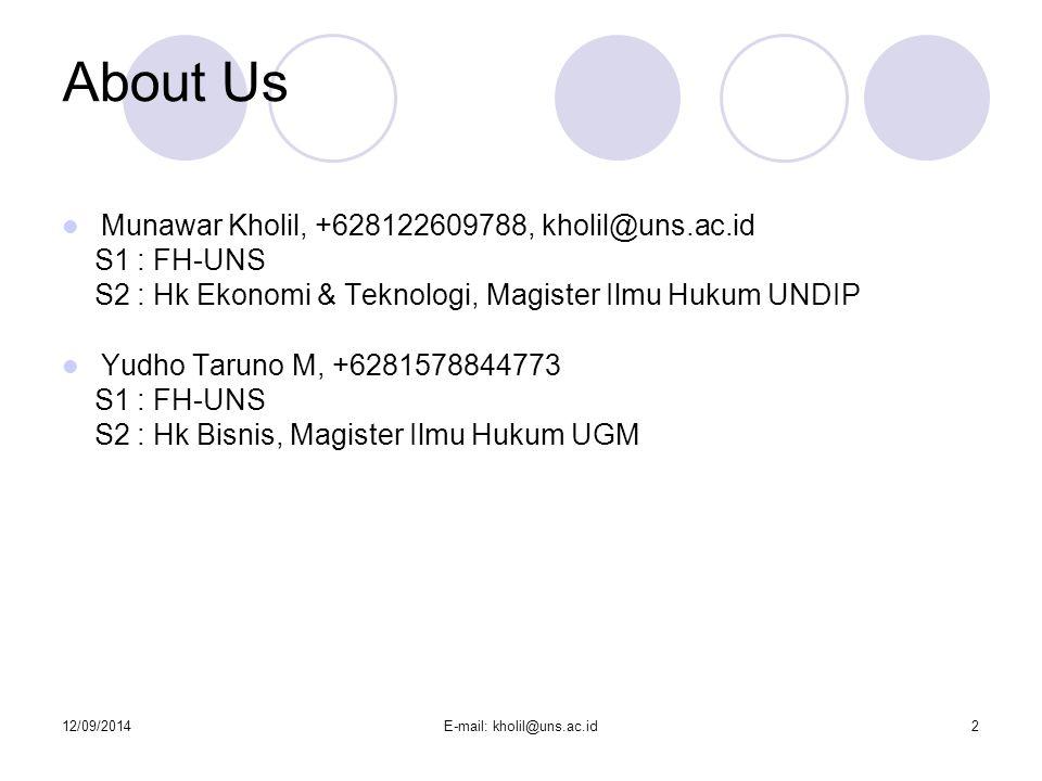 12/09/2014E-mail: kholil@uns.ac.id2 About Us Munawar Kholil, +628122609788, kholil@uns.ac.id S1 : FH-UNS S2 : Hk Ekonomi & Teknologi, Magister Ilmu Hu
