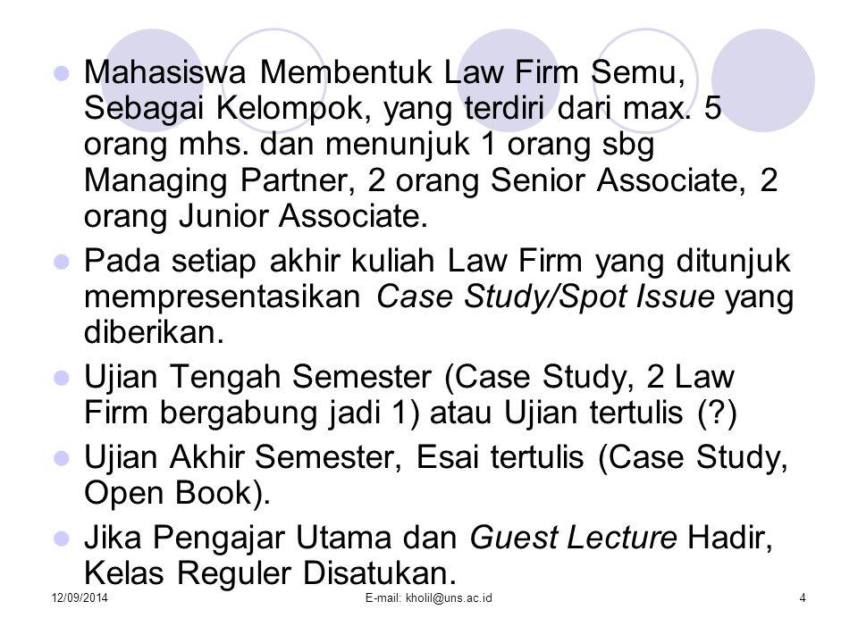 12/09/2014E-mail: kholil@uns.ac.id4 Mahasiswa Membentuk Law Firm Semu, Sebagai Kelompok, yang terdiri dari max. 5 orang mhs. dan menunjuk 1 orang sbg