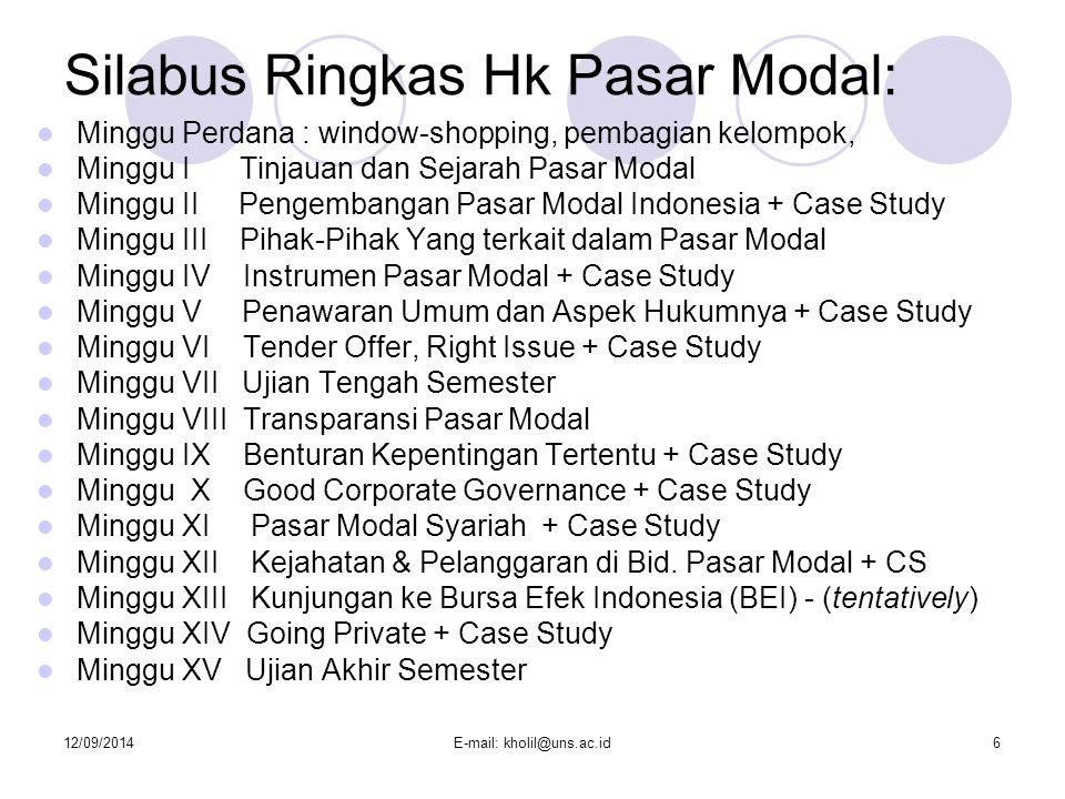 12/09/2014E-mail: kholil@uns.ac.id6 Silabus Ringkas Hk Pasar Modal: Minggu Perdana : window-shopping, pembagian kelompok, Minggu I Tinjauan dan Sejara