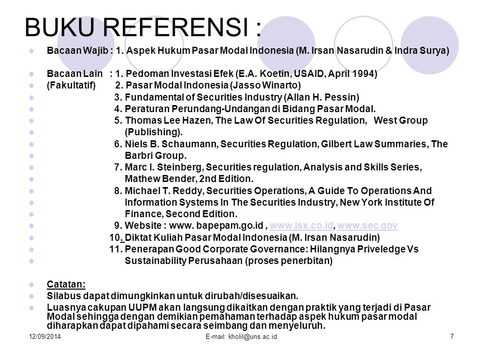 12/09/2014E-mail: kholil@uns.ac.id7 BUKU REFERENSI : Bacaan Wajib : 1. Aspek Hukum Pasar Modal Indonesia (M. Irsan Nasarudin & Indra Surya) Bacaan Lai