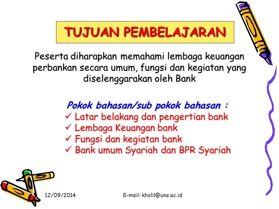 12/09/2014E-mail: kholil@uns.ac.id Selanjutnya Bank umum merupakan bank yang bertugas melayani seluruh jasa-jasa perbankan dan melayani segenap lapisan masyarakat, baik masyarakat perorangan maupun lembaga-lembaga lainnya.