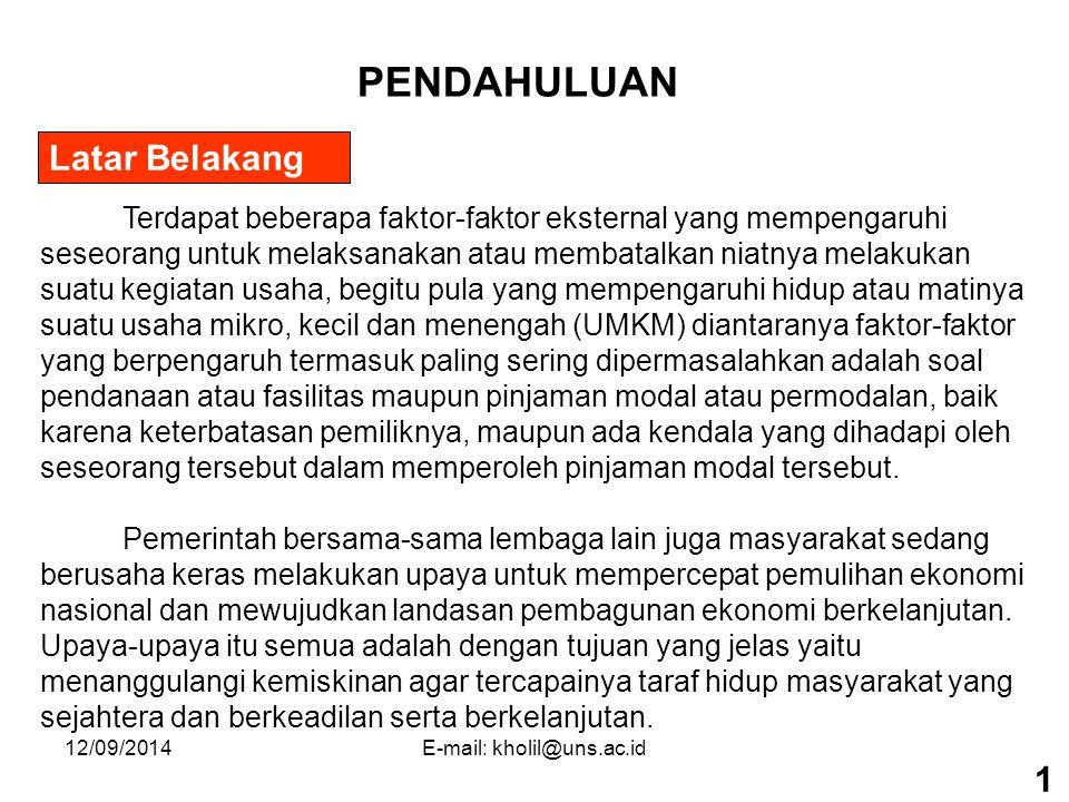 12/09/2014E-mail: kholil@uns.ac.id JANGKA WAKTU KREDIT JANGKA PENDEK Kredit Modal Kerja (KMK), Bridging Financing, Anjak Piutang (Factoring) JANGKA MENENGAH KMK dan Kredit Investasi, KK JANGKA PANJANG KI, dan KK