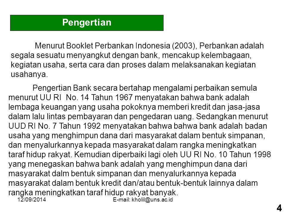 12/09/2014E-mail: kholil@uns.ac.id Kebijakan Perbankan Kebijakan yang ditempuh Bank Indonesia pada tahun ini melanjutkan kebijakan tahun sebelumnya, pada tahun 2002 BI tetap memfokuskan pada tiga hal, yaitu program penyehatan perbankan, program pemantapan ketahanan sistem perbankan dan program pemulihan intermediasi perbankan.
