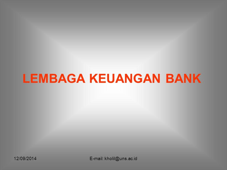 12/09/2014E-mail: kholil@uns.ac.id Lembaga Keuangan Bank Kelompok lembaga keuangan bank memang memberikan pelayanan keuangan yang paling lengkap diantara lembaga keuangan yang ada.