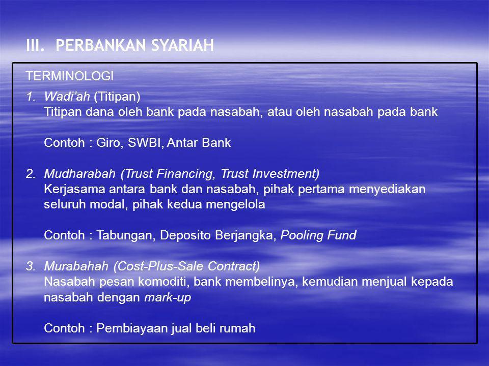 III. PERBANKAN SYARIAH TERMINOLOGI 1.Wadi'ah (Titipan) Titipan dana oleh bank pada nasabah, atau oleh nasabah pada bank Contoh : Giro, SWBI, Antar Ban