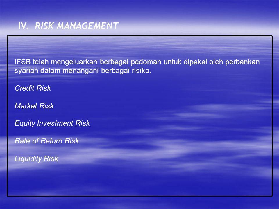 IV. RISK MANAGEMENT IFSB telah mengeluarkan berbagai pedoman untuk dipakai oleh perbankan syariah dalam menangani berbagai risiko. Credit Risk Market