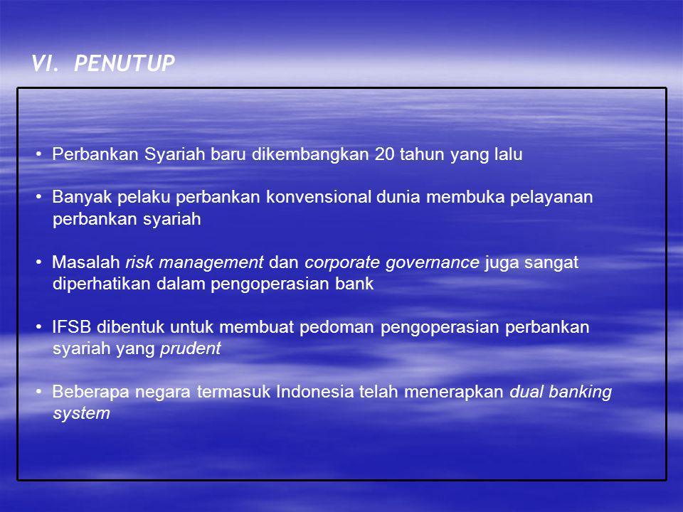VI. PENUTUP Perbankan Syariah baru dikembangkan 20 tahun yang lalu Banyak pelaku perbankan konvensional dunia membuka pelayanan perbankan syariah Masa