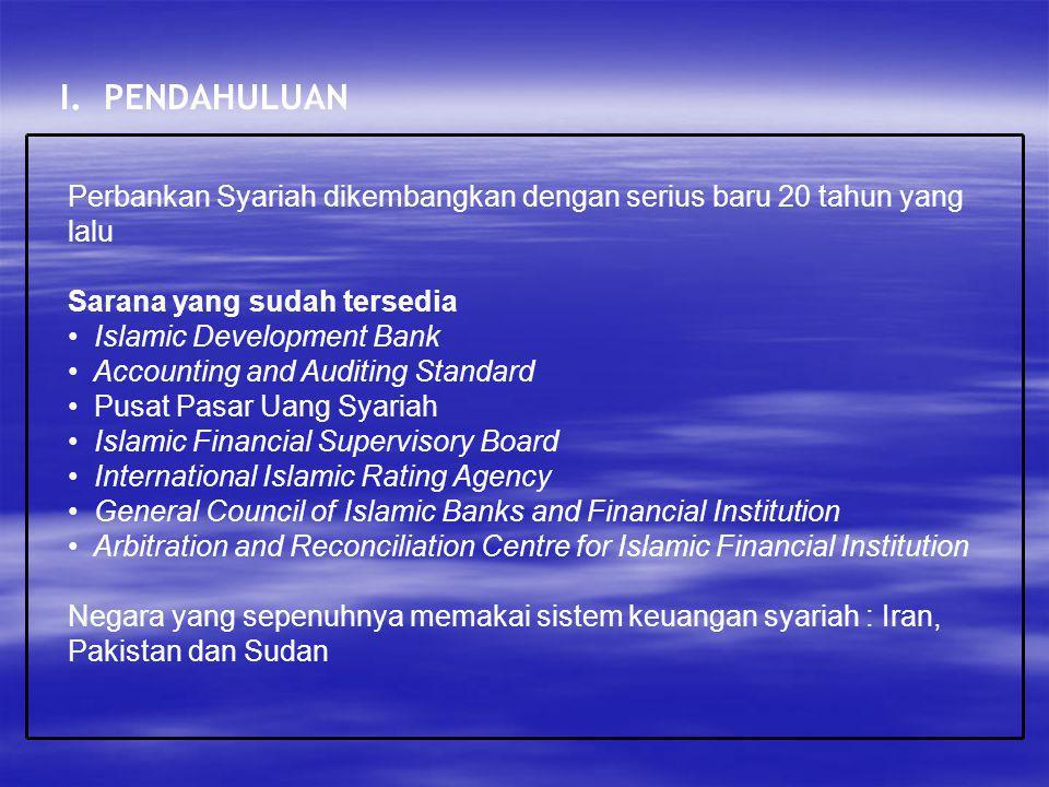 I. PENDAHULUAN Perbankan Syariah dikembangkan dengan serius baru 20 tahun yang lalu Sarana yang sudah tersedia Islamic Development Bank Accounting and