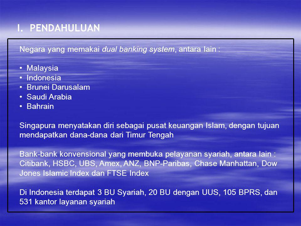 I. PENDAHULUAN Negara yang memakai dual banking system, antara lain : Malaysia Indonesia Brunei Darusalam Saudi Arabia Bahrain Singapura menyatakan di