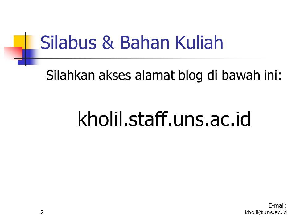 Silabus & Bahan Kuliah Silahkan akses alamat blog di bawah ini: kholil.staff.uns.ac.id 2 E-mail: kholil@uns.ac.id