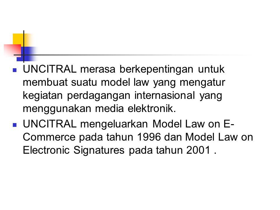 UNCITRAL merasa berkepentingan untuk membuat suatu model law yang mengatur kegiatan perdagangan internasional yang menggunakan media elektronik. UNCIT