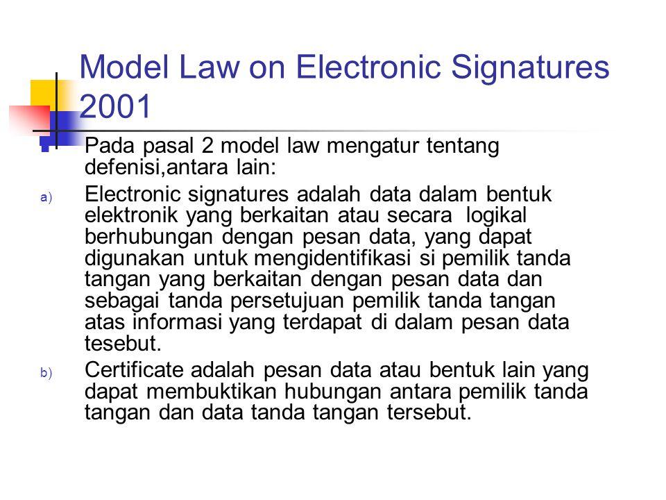 Model Law on Electronic Signatures 2001 Pada pasal 2 model law mengatur tentang defenisi,antara lain: a) Electronic signatures adalah data dalam bentu