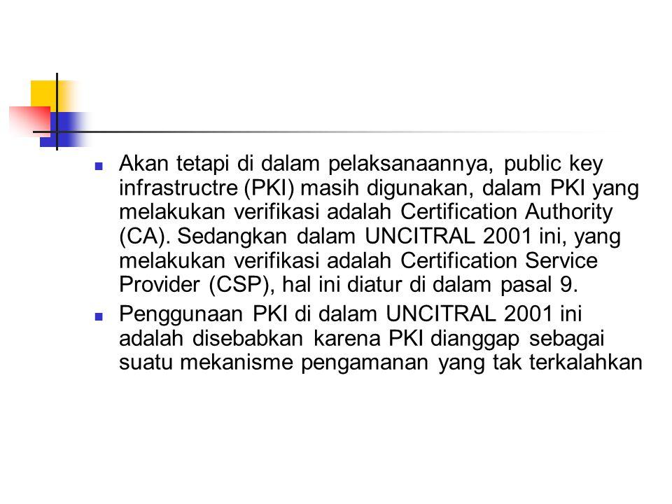 Akan tetapi di dalam pelaksanaannya, public key infrastructre (PKI) masih digunakan, dalam PKI yang melakukan verifikasi adalah Certification Authorit