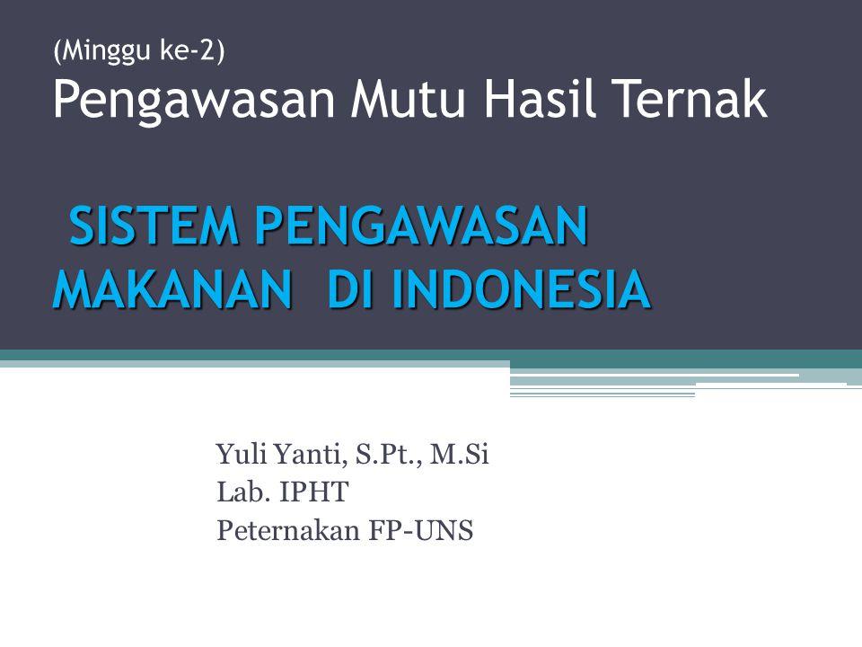 SISTEM PENGAWASAN MAKANAN DI INDONESIA (Minggu ke-2) Pengawasan Mutu Hasil Ternak SISTEM PENGAWASAN MAKANAN DI INDONESIA Yuli Yanti, S.Pt., M.Si Lab.