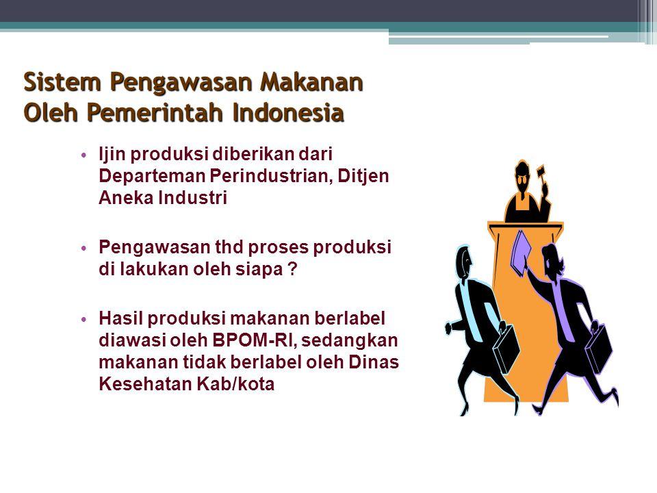 Sistem Pengawasan Makanan Oleh Pemerintah Indonesia Ijin produksi diberikan dari Departeman Perindustrian, Ditjen Aneka Industri Pengawasan thd proses