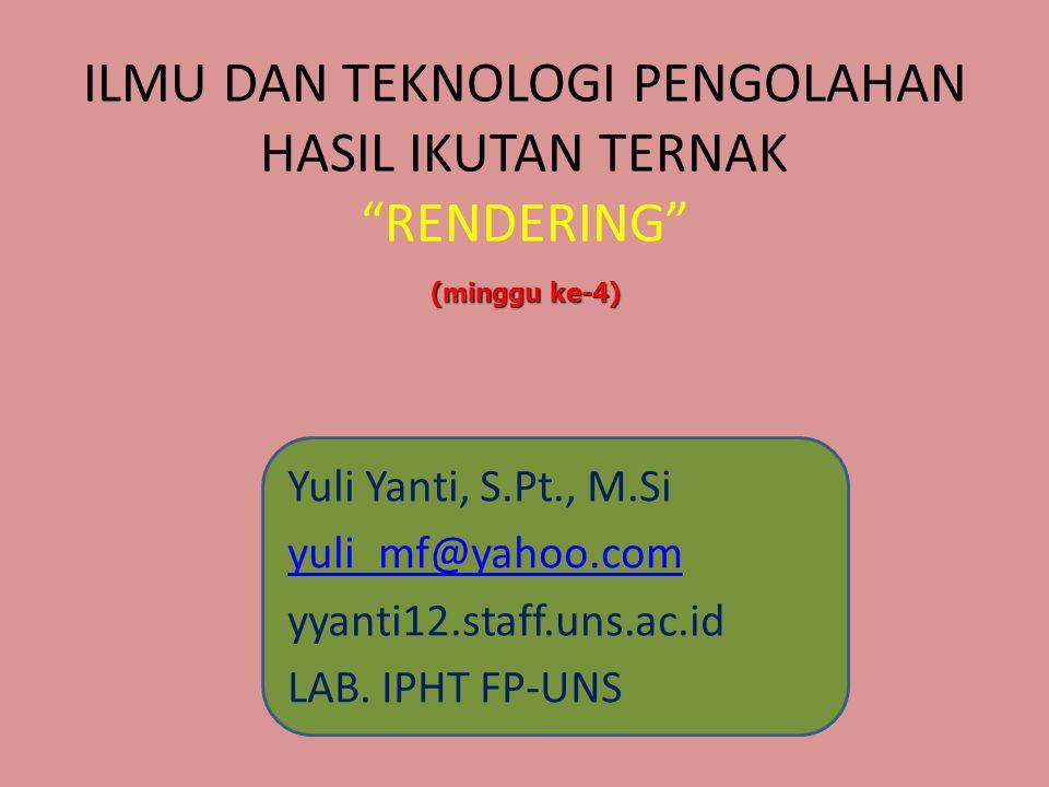"ILMU DAN TEKNOLOGI PENGOLAHAN HASIL IKUTAN TERNAK ""RENDERING"" Yuli Yanti, S.Pt., M.Si yuli_mf@yahoo.com yyanti12.staff.uns.ac.id LAB. IPHT FP-UNS (min"