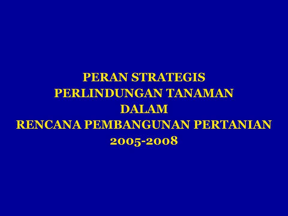 PERAN STRATEGIS PERLINDUNGAN TANAMAN DALAM RENCANA PEMBANGUNAN PERTANIAN 2005-2008