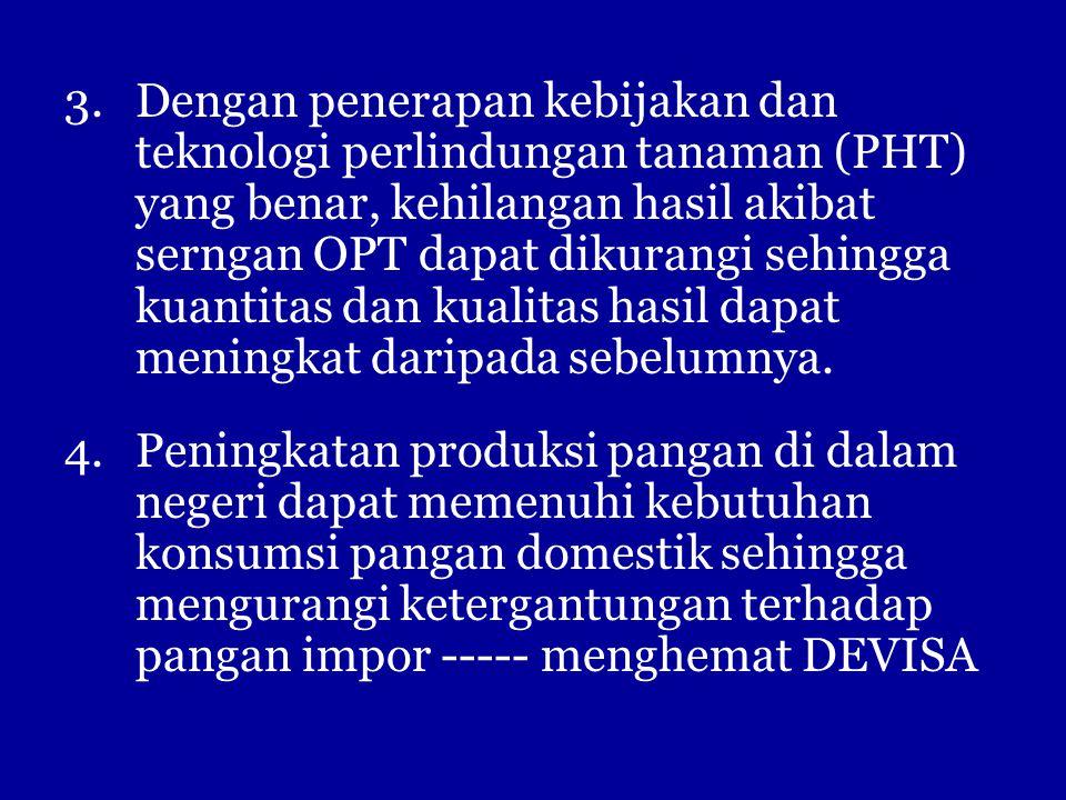 3.Dengan penerapan kebijakan dan teknologi perlindungan tanaman (PHT) yang benar, kehilangan hasil akibat serngan OPT dapat dikurangi sehingga kuantit