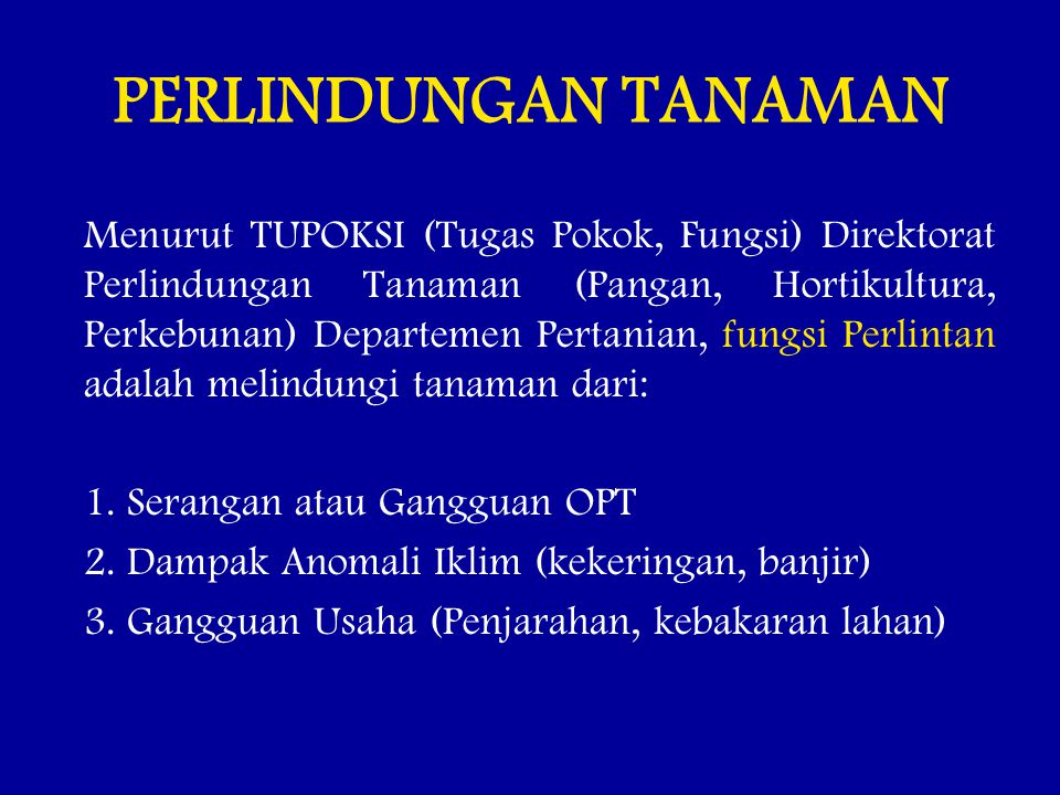 DASAR KEBIJAKAN PERLINDUNGAN TANAMAN ( Menurut UU 12 / 1992 ) 1.PERLINTAN dilaksanakan dengan SISTEM PENGENDALIAN HAMA TERPADU (Sistem PHT) 2.Pelaksanaan PERLINTAN menjadi tanggungjawab MASYARAKAT / PETANI dan PEMERINTAH