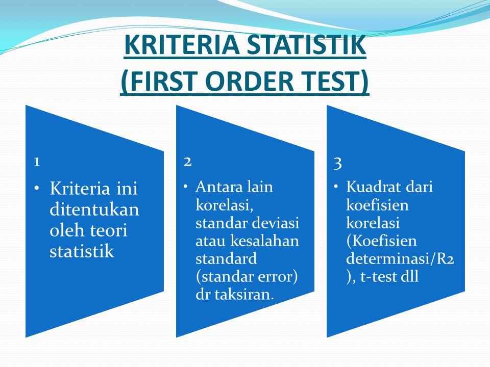 KRITERIA STATISTIK (FIRST ORDER TEST) 1 Kriteria ini ditentukan oleh teori statistik 2 Antara lain korelasi, standar deviasi atau kesalahan standard (