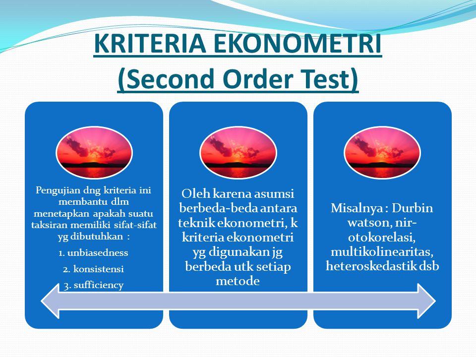 KRITERIA EKONOMETRI (Second Order Test) Pengujian dng kriteria ini membantu dlm menetapkan apakah suatu taksiran memiliki sifat-sifat yg dibutuhkan :