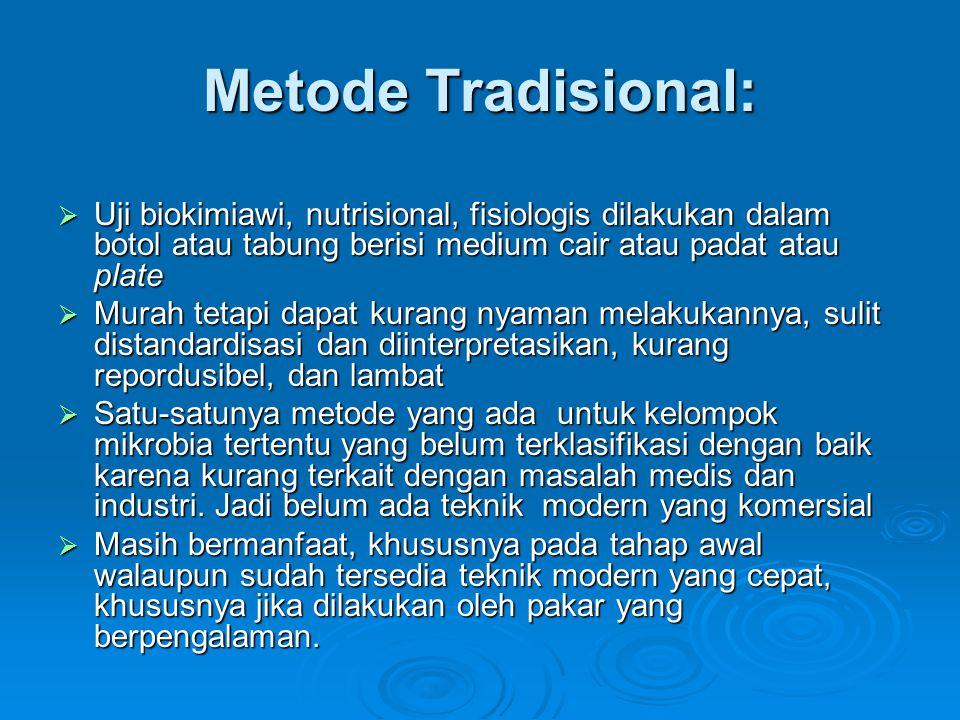 Metode Tradisional:  Uji biokimiawi, nutrisional, fisiologis dilakukan dalam botol atau tabung berisi medium cair atau padat atau plate  Murah tetap