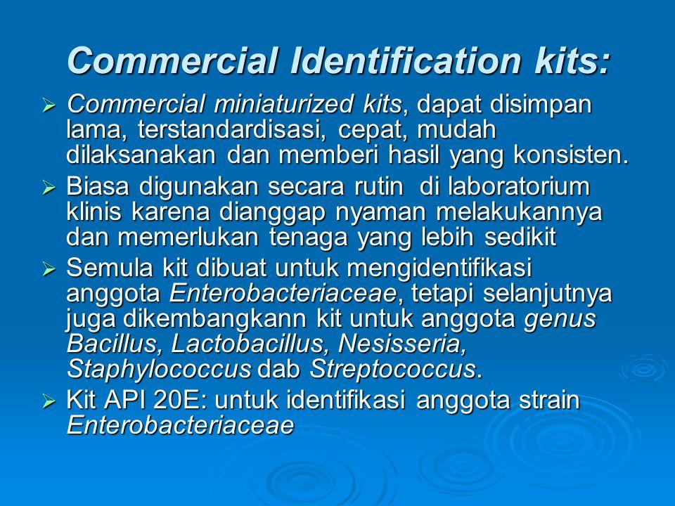 Commercial Identification kits:  Commercial miniaturized kits, dapat disimpan lama, terstandardisasi, cepat, mudah dilaksanakan dan memberi hasil yan