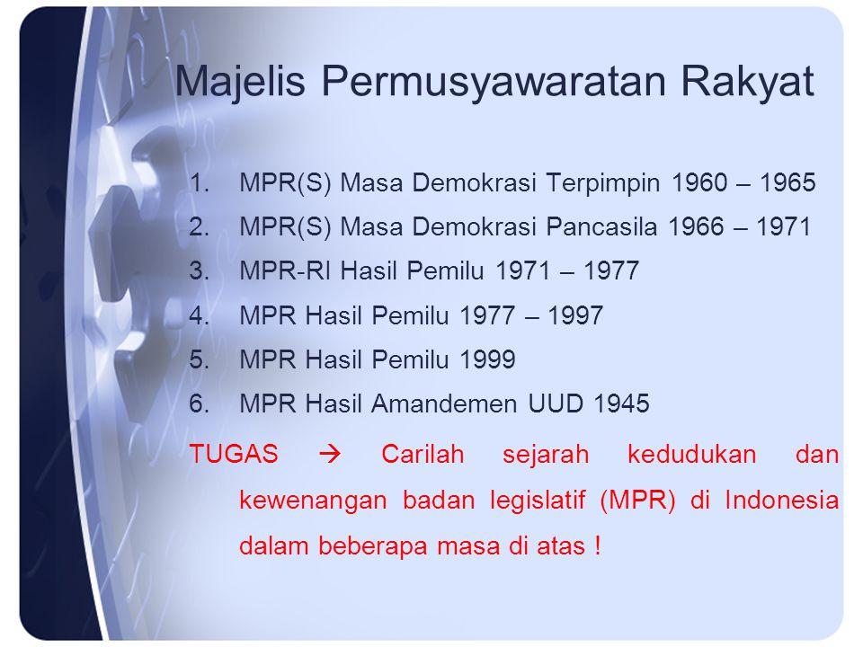 Majelis Permusyawaratan Rakyat 1.MPR(S) Masa Demokrasi Terpimpin 1960 – 1965 2.MPR(S) Masa Demokrasi Pancasila 1966 – 1971 3.MPR-RI Hasil Pemilu 1971