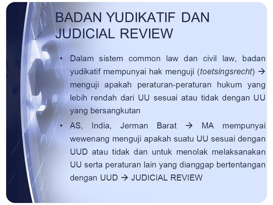BADAN YUDIKATIF DAN JUDICIAL REVIEW Dalam sistem common law dan civil law, badan yudikatif mempunyai hak menguji (toetsingsrecht)  menguji apakah per