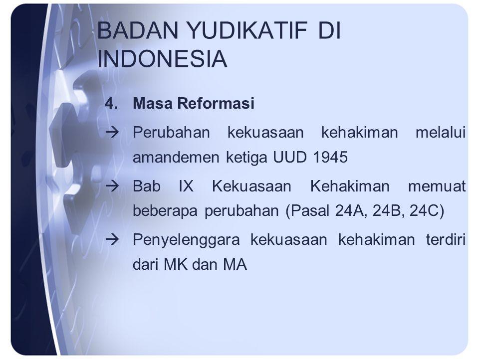 BADAN YUDIKATIF DI INDONESIA 4.Masa Reformasi  Perubahan kekuasaan kehakiman melalui amandemen ketiga UUD 1945  Bab IX Kekuasaan Kehakiman memuat be