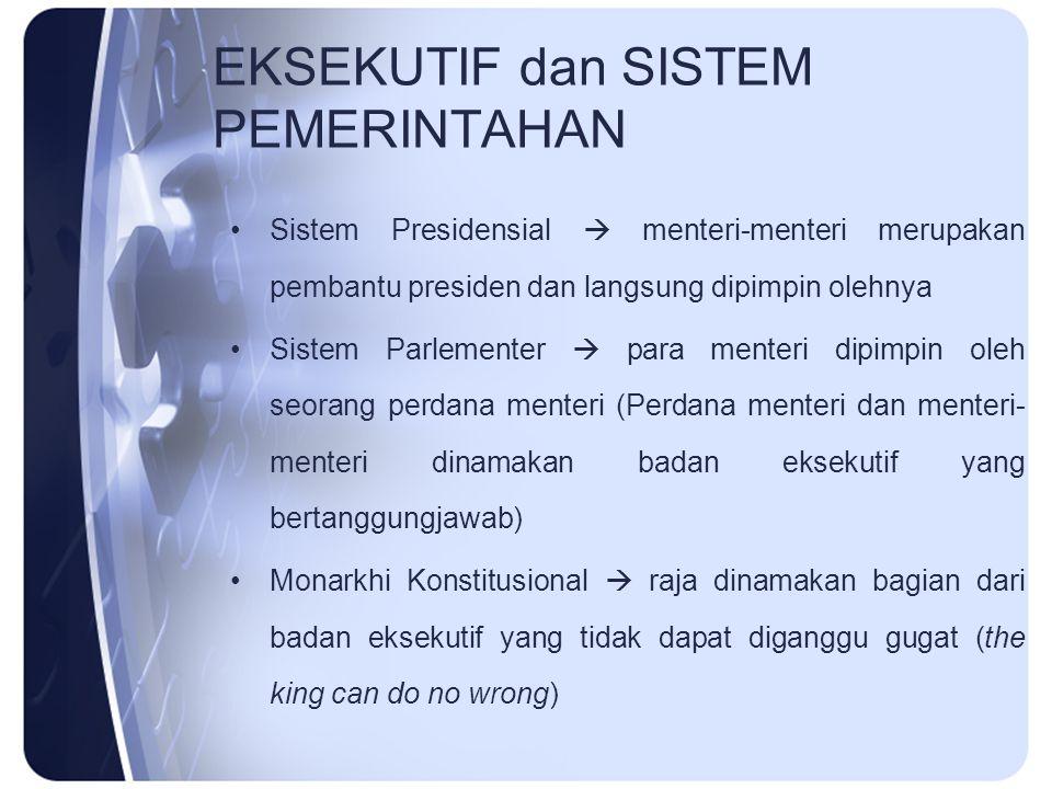 EKSEKUTIF dan SISTEM PEMERINTAHAN Sistem Presidensial  menteri-menteri merupakan pembantu presiden dan langsung dipimpin olehnya Sistem Parlementer 
