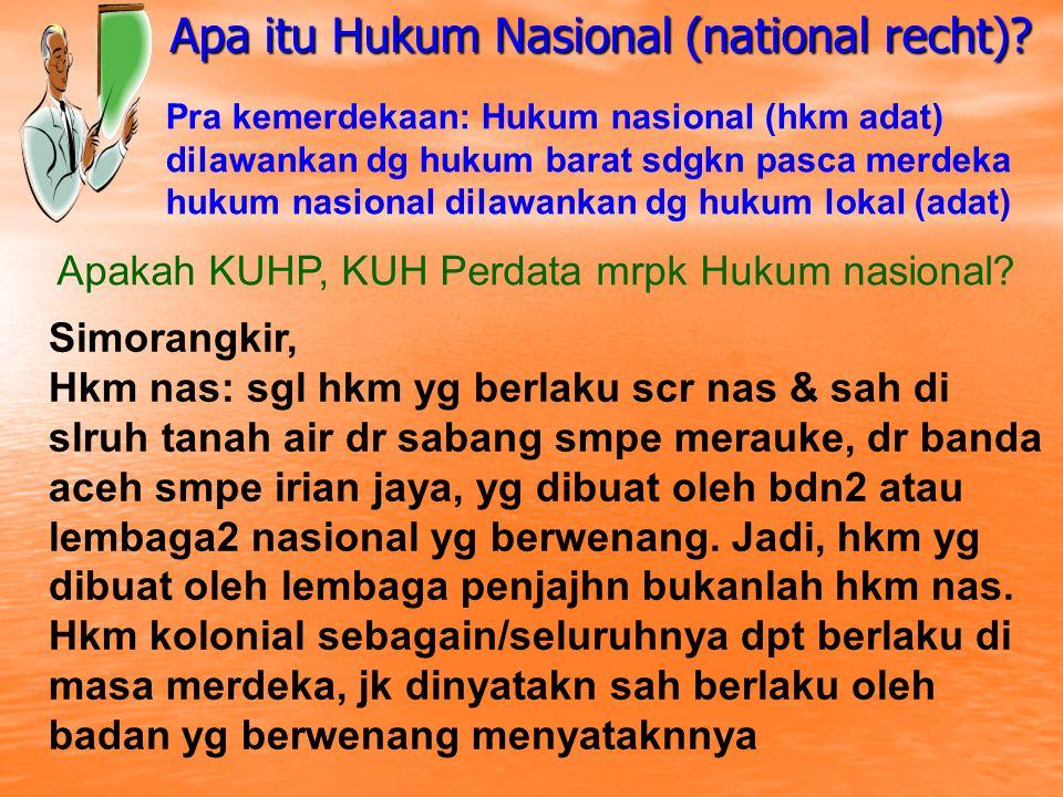 Apa itu Hukum Nasional (national recht)? Apa itu Hukum Nasional (national recht)? Pra kemerdekaan: Hukum nasional (hkm adat) dilawankan dg hukum barat