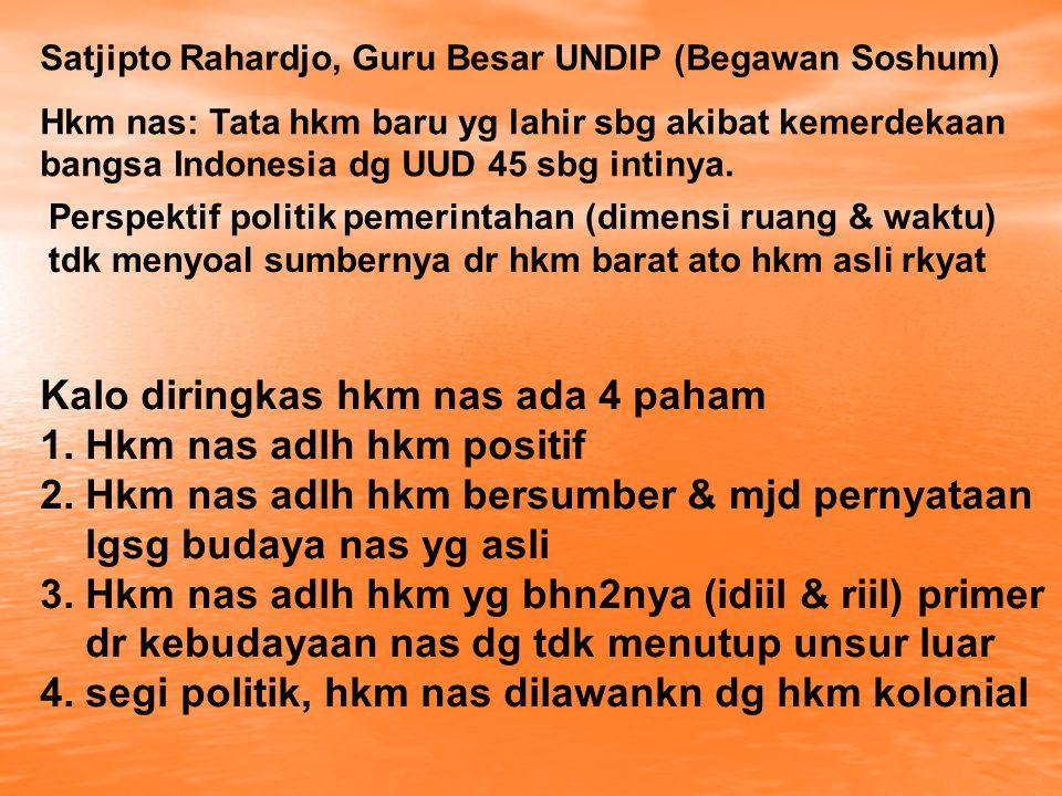 Perspektif politik pemerintahan (dimensi ruang & waktu) tdk menyoal sumbernya dr hkm barat ato hkm asli rkyat Satjipto Rahardjo, Guru Besar UNDIP (Beg