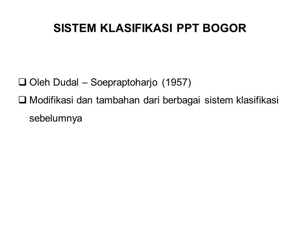 SISTEM KLASIFIKASI PPT BOGOR  Oleh Dudal – Soepraptoharjo (1957)  Modifikasi dan tambahan dari berbagai sistem klasifikasi sebelumnya