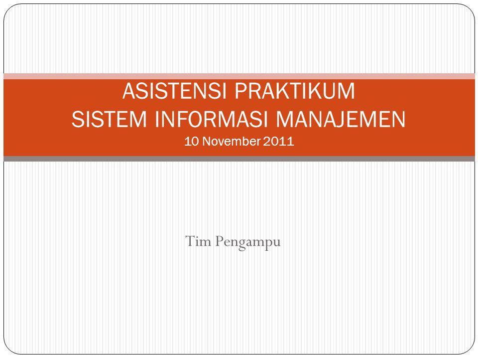 Tim Pengampu ASISTENSI PRAKTIKUM SISTEM INFORMASI MANAJEMEN 10 November 2011