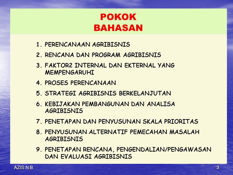 AZIS N B2 Kuliah pertama TUJUAN INSTRUKSIONAL DIHARAPKAN MAHASISWA S2: PROGRAM STUDI AGRIBISNIS DAPAT MEMAHAMI DAN MENINGKATKAN PEMAHAMAN TERHADAP PERENCANAAN/ RENCANA AGRIBISNIS