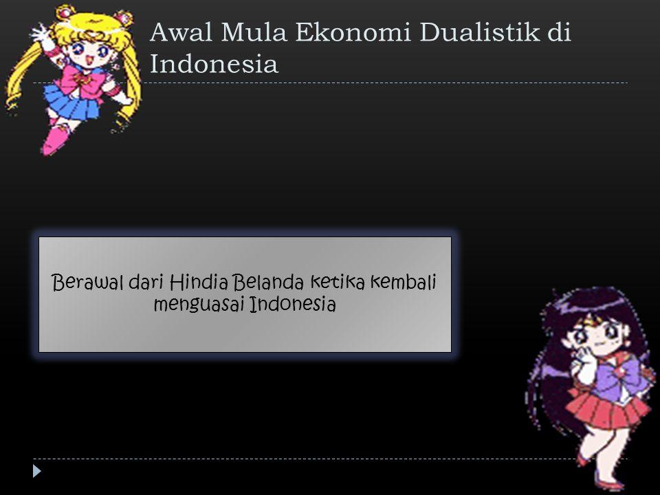 Awal Mula Ekonomi Dualistik di Indonesia Berawal dari Hindia Belanda ketika kembali menguasai Indonesia