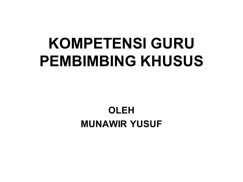 KOMPETENSI GURU PEMBIMBING KHUSUS OLEH MUNAWIR YUSUF