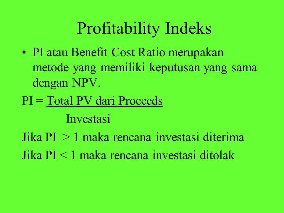 Profitability Indeks PI atau Benefit Cost Ratio merupakan metode yang memiliki keputusan yang sama dengan NPV.